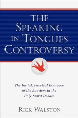 The Speaking in Tongues Controversy  -     By: Rick Walston