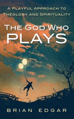 The God Who Plays  -     By: Brian Edgar