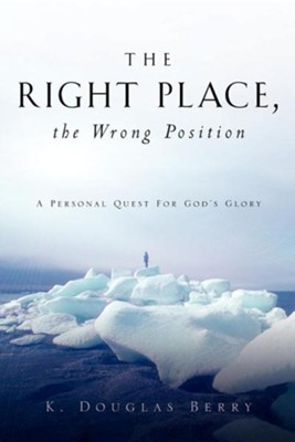 The Right Place, the Wrong Position  -     By: K. Douglas Berry