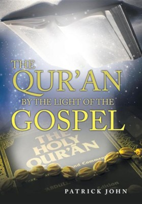The Qur'an by the Light of the Gospel  -     By: Patrick John