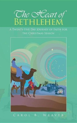 The Heart of Bethlehem: A Twenty-Five Day Journey of Faith for the Christmas Season  -     By: Carol B. Weaver