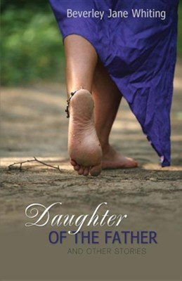 Daughter of the Father  -     By: Beverley Jane Whiting
