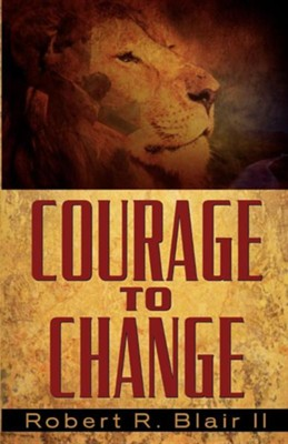 Courage to Change  -     By: Robert R. Blair II