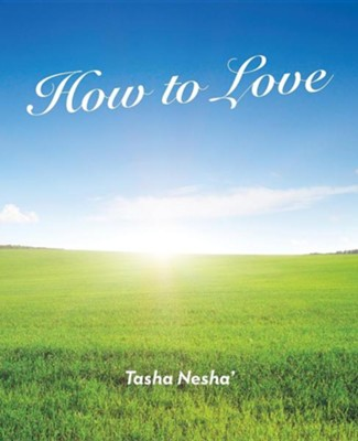 How to Love  -     By: Tasha Nesha'