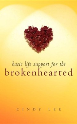 Basic Life Support for the Brokenhearted  -     By: Cindy Lee