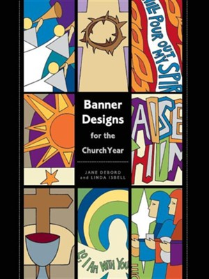 Banner Designs for the Church Year  -     By: Jane Debond, Linda Isbell
