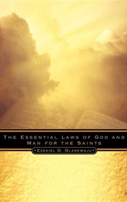 The Essential Laws of God and Man for the Saints  -     By: Ezekiel O. Olarewaju