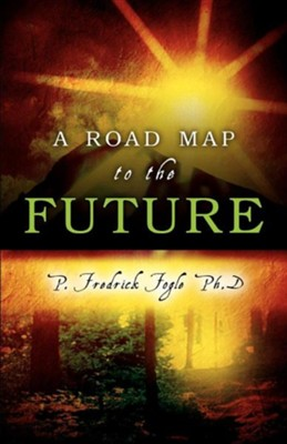 A Road Map to the Future  -     By: P. Fredrick Fogle