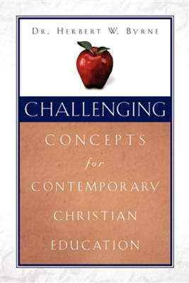 Challenging Concepts for Contemporary Christian Education  -     By: Herbert W. Byrne