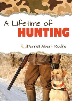 A Lifetime of Hunting  -     By: Derrell Albert Rodine