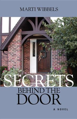 Secrets Behind the Door  -     By: Marti Wibbels