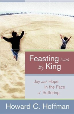Feasting with My King  -     By: Howard C. Hoffman