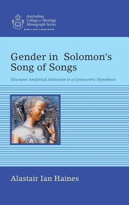 Gender in Solomon's Song of Songs: Discourse Analytical Abduction to a Gynocentric Hypothesis  -     By: Alastair Ian Haines