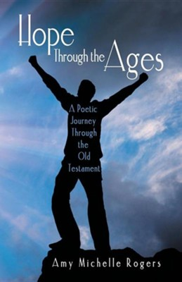 Hope Through the Ages: A Poetic Journey Through the Old Testament  -     By: Amy Michelle Rogers