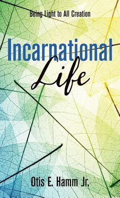 Incarnational Life  -     By: Otis E. Hamm Jr.