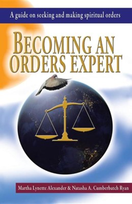 Becoming an Orders Expert: A Guide on Seeking and Making Spiritual Orders  -     By: Martha Alexander, Natasha Ryan