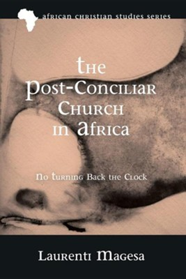 The Post-Conciliar Church in Africa: No Turning Back the Clock  -     By: Laurenti Magesa