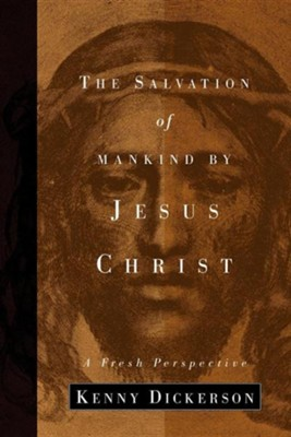 The Salvation of Mankind by Jesus Christ  -     By: Kenny Dickerson