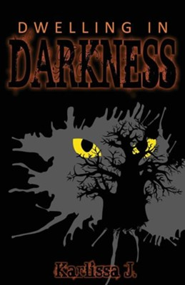 Dwelling in Darkness  -     By: Karlissa J.