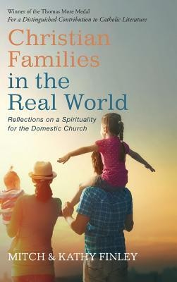 Christian Families in the Real World  -     By: Mitch Finley, Kathleen Finley
