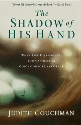 The Shadow of His Hand: When Life Disappoints, You Can Rest in  God's Comfort & Grace  -     By: Judith Couchman