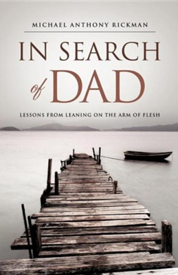 In Search of Dad  -     By: Michael Anthony Rickman