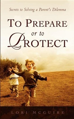 To Prepare or to Protect  -     By: Lori A. McGuire
