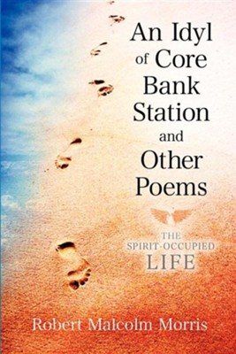 An Idyl of Core Bank Station and Other Poems  -     By: Robert Malcolm Morris