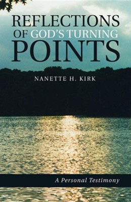 Reflections of God's Turning Points: A Personal Testimony  -     By: Nanette H. Kirk