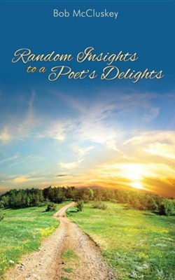Random Insights to a Poet's Delights  -     By: Bob McCluskey