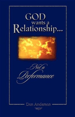 God Wants a Relationship Not a Performance  -     By: Don Anderson