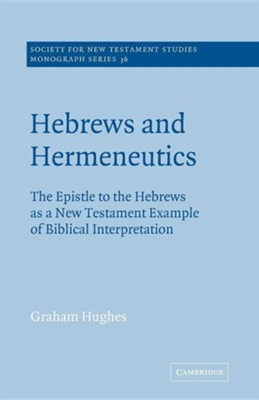 Hebrews and Hermeneutics: The Epistle to the Hebrews as a New Testament Example of Biblical Interpretation  -     Edited By: John Court     By: Graham Hughes