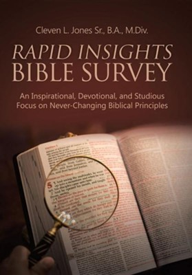 Rapid Insights Bible Survey: An Inspirational, Devotional, and Studious Focus on Never-Changing Biblical Principles  -     By: Cleven L. Jones Sr.