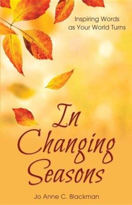 In Changing Seasons: Inspiring Words as Your World Turns  -     By: Jo Anne C. Blackman