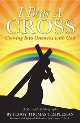 I Bear a Cross: Coming Into Oneness with God  -     By: Peggy Thomas Templeman