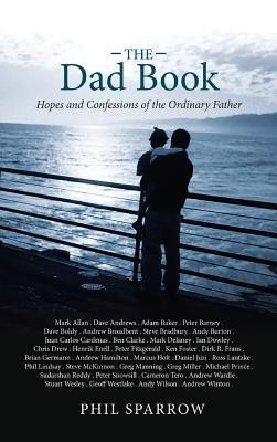 The Dad Book: Hopes and Confessions of the Ordinary Father  Hardcover  -     By: Phil Sparrow