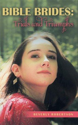 Bible Brides: Trials and Triumphs  -     By: Beverly Robertson