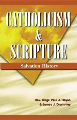 Catholicism and Scripture: Salvation History  -     By: Paul J. Hayes, James J. Drummey