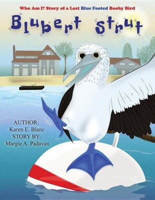 Blubert Strut: Who Am I? Story of a Lost Blue Footed Booby Bird  -     By: Karen E. Blanc, Margie A. Padavan