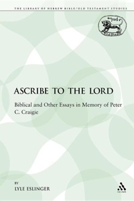 Ascribe to the Lord: Biblical and Other Essays in Memory of Peter C. Craigie  -     By: Lyle Eslinger