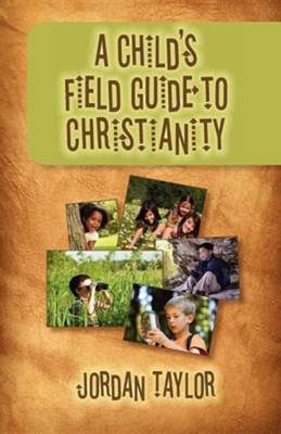A Child's Field Guide to Christianity  -     By: Jordan Taylor