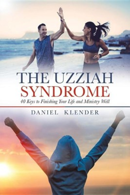The Uzziah Syndrome: 40 Keys to Finishing Your Life and Ministry Well  -     By: Daniel Klender