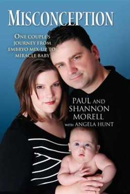 Misconception: One Couple's Journey from Embryo Mix-Up to Miracle Baby  -     By: Paul Morell, Shannon Morell, Angela Hunt