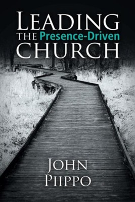 Leading the Presence-Driven Church  -     By: John Piippo