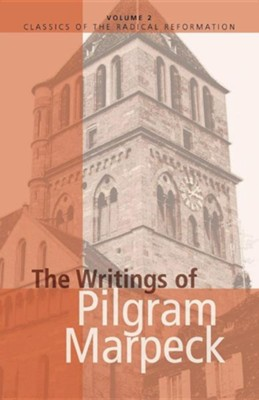 The Writings of Pilgram Marpeck  -     Edited By: William Klassen, Walter Klassen     By: Pilgram Marbeck