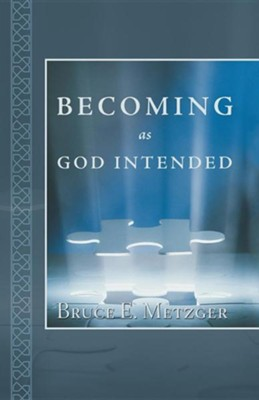 Becoming as God Intended  -     By: Bruce E. Metzger