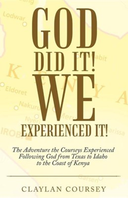God Did It! We Experienced It!: The Adventure the Courseys Experienced Following God from Texas to Idaho to the Coast of Kenya  -     By: Claylan Coursey