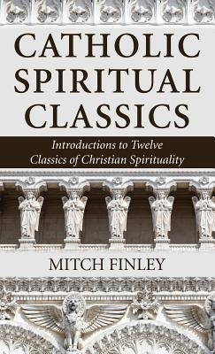 Catholic Spiritual Classics  -     By: Mitch Finley