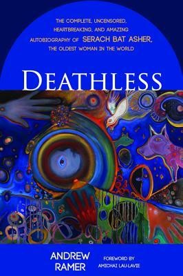 Deathless: The Complete, Uncensored, Heartbreaking, and Amazing Autobiography of Serach bat Asher, the Oldest Woman in the World  -     By: Andrew Ramer