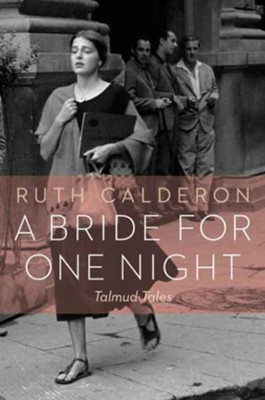 A Bride for One Night: Talmud Tales  -     By: Dr. Ruth Calderon, Ilana Kurshan